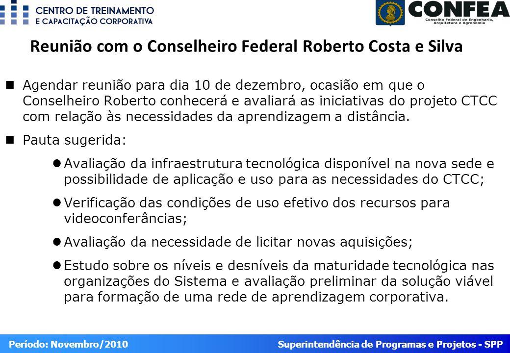 Superintendência de Programas e Projetos - SPP Período: Novembro/2010 Agendar reunião para dia 10 de dezembro, ocasião em que o Conselheiro Roberto conhecerá e avaliará as iniciativas do projeto CTCC com relação às necessidades da aprendizagem a distância.