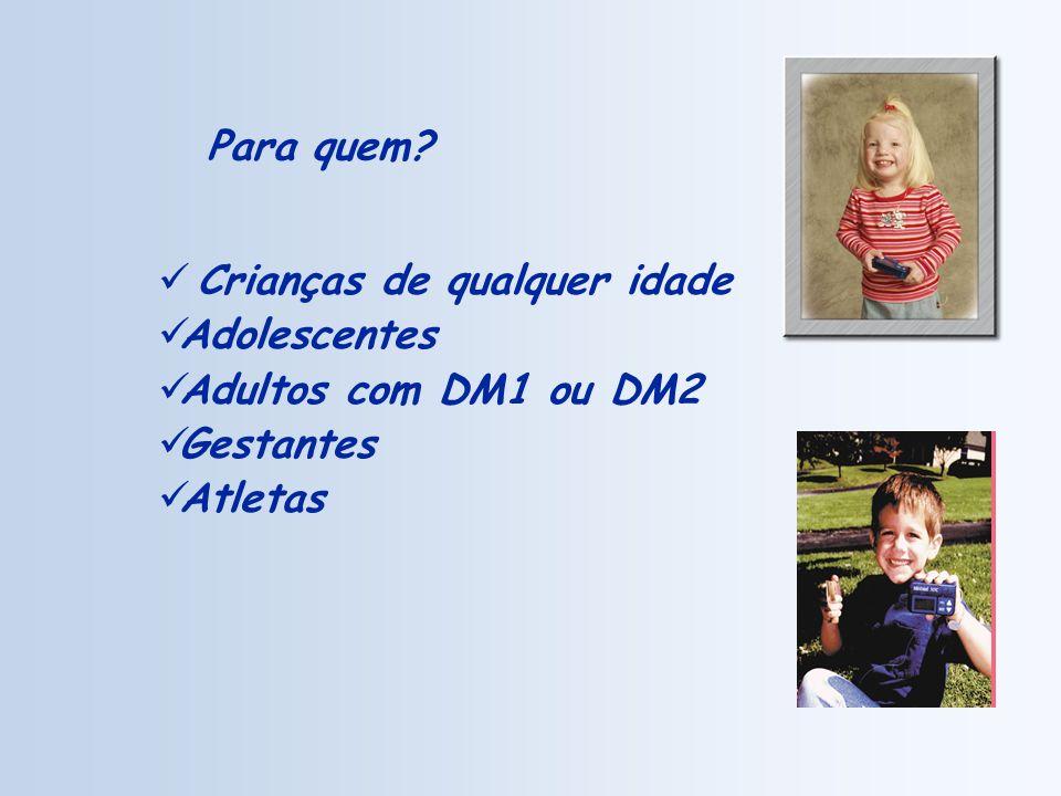 Para quem? Crianças de qualquer idade Adolescentes Adultos com DM1 ou DM2 Gestantes Atletas