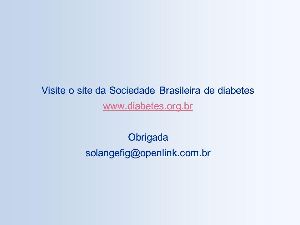 Visite o site da Sociedade Brasileira de diabetes www.diabetes.org.br Obrigada solangefig@openlink.com.br Visite o site da Sociedade Brasileira de diabetes www.diabetes.org.br Obrigada solangefig@openlink.com.br