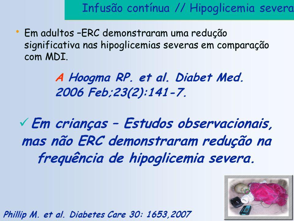 Infusão contínua // Hipoglicemia severa Em adultos –ERC demonstraram uma redução significativa nas hipoglicemias severas em comparação com MDI. et al.