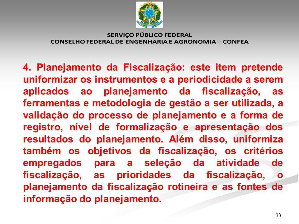 38 4. Planejamento da Fiscalização: este item pretende uniformizar os instrumentos e a periodicidade a serem aplicados ao planejamento da fiscalização