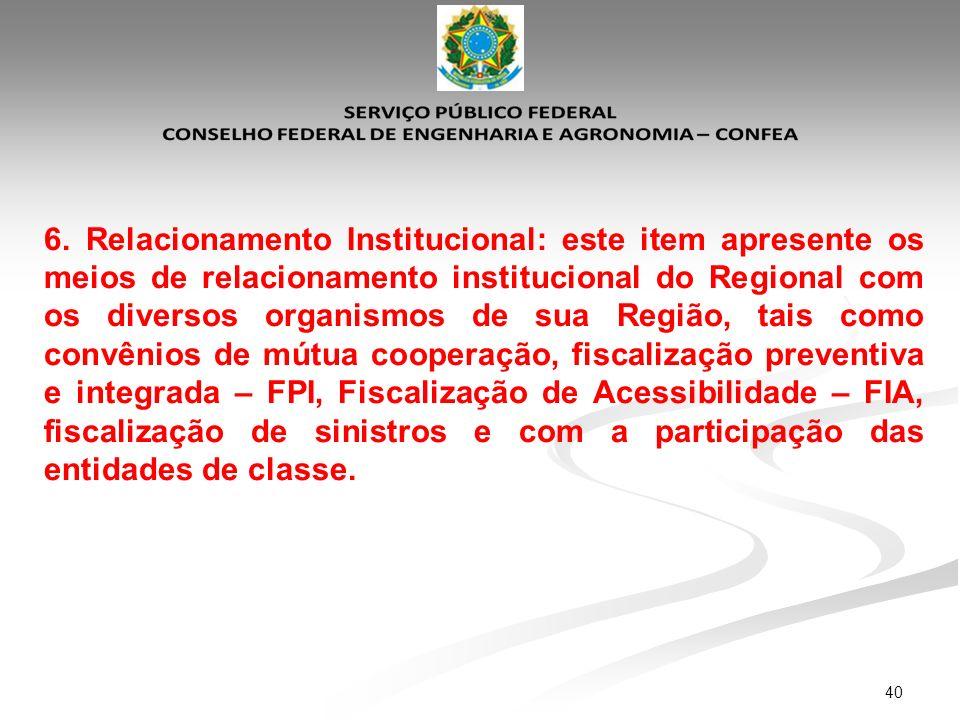 40 6. Relacionamento Institucional: este item apresente os meios de relacionamento institucional do Regional com os diversos organismos de sua Região,