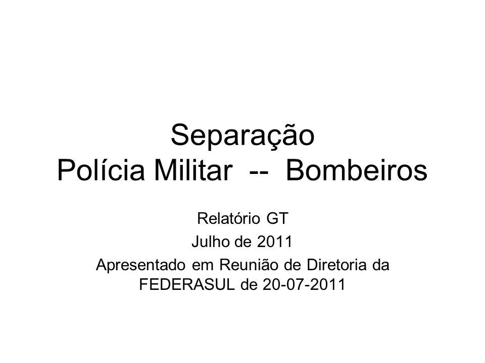 Separação Polícia Militar -- Bombeiros Relatório GT Julho de 2011 Apresentado em Reunião de Diretoria da FEDERASUL de 20-07-2011