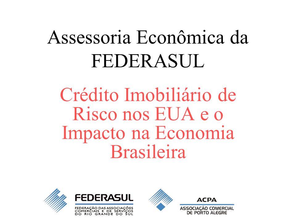 Assessoria Econômica da FEDERASUL Crédito Imobiliário de Risco nos EUA e o Impacto na Economia Brasileira