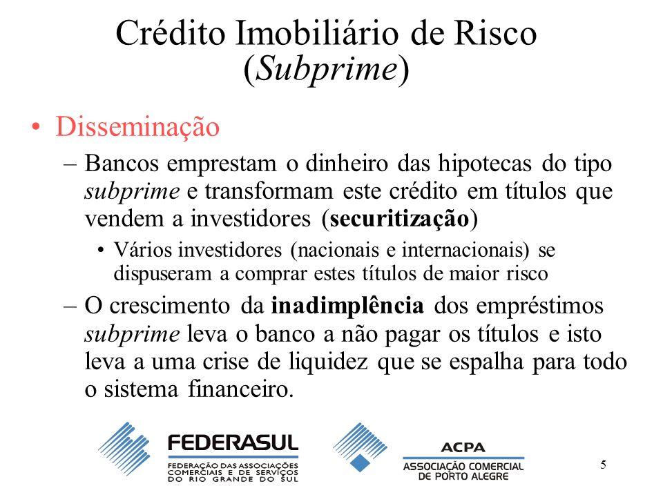 5 Crédito Imobiliário de Risco (Subprime) Disseminação –Bancos emprestam o dinheiro das hipotecas do tipo subprime e transformam este crédito em títul