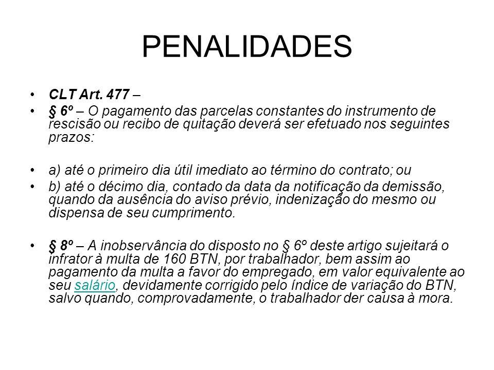 PENALIDADES CLT Art. 477 – § 6º – O pagamento das parcelas constantes do instrumento de rescisão ou recibo de quitação deverá ser efetuado nos seguint
