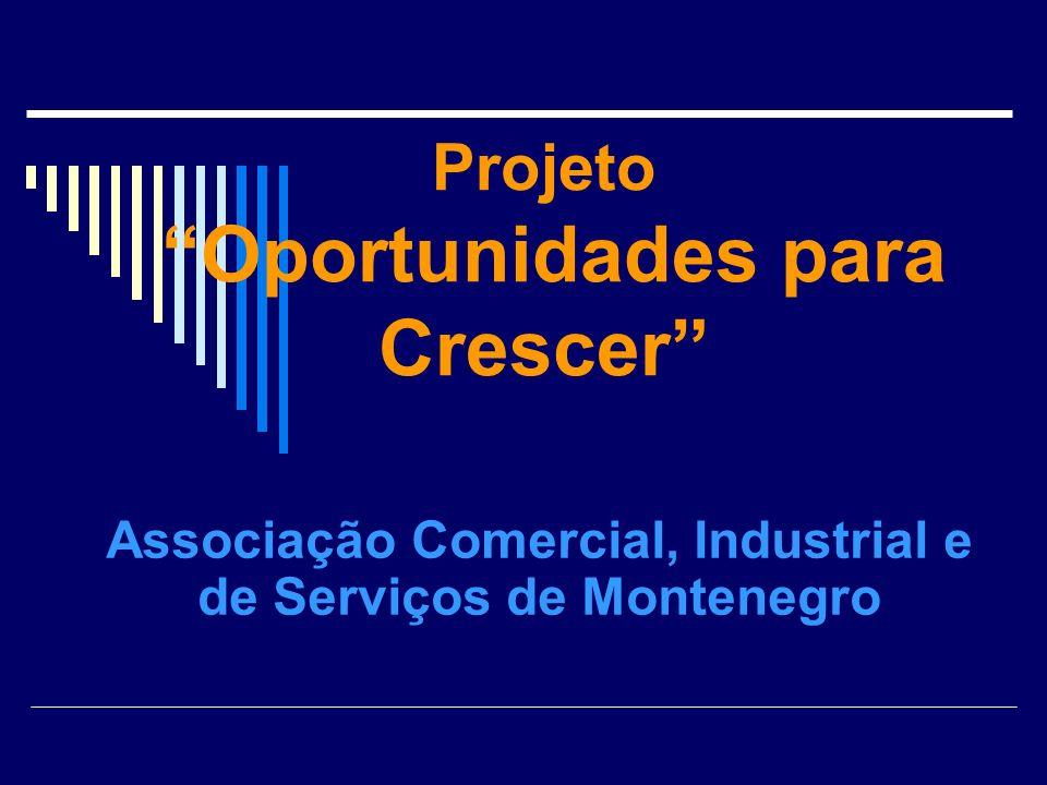 Projeto Oportunidades para Crescer Associação Comercial, Industrial e de Serviços de Montenegro