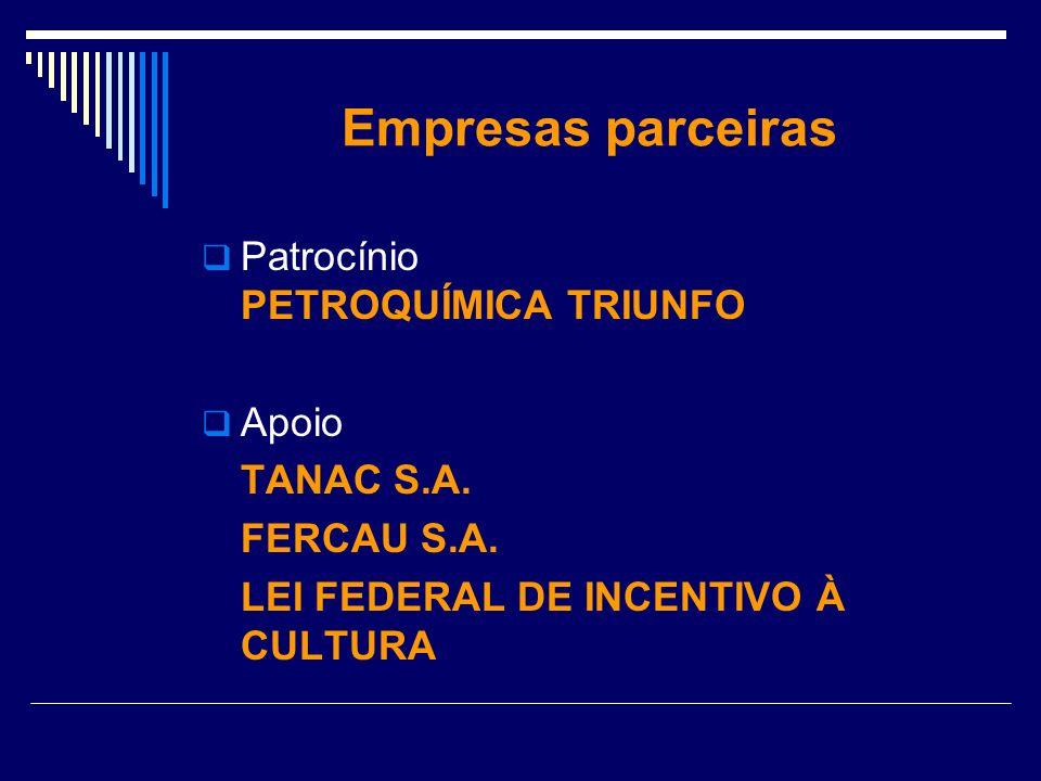 Empresas parceiras Patrocínio PETROQUÍMICA TRIUNFO Apoio TANAC S.A. FERCAU S.A. LEI FEDERAL DE INCENTIVO À CULTURA