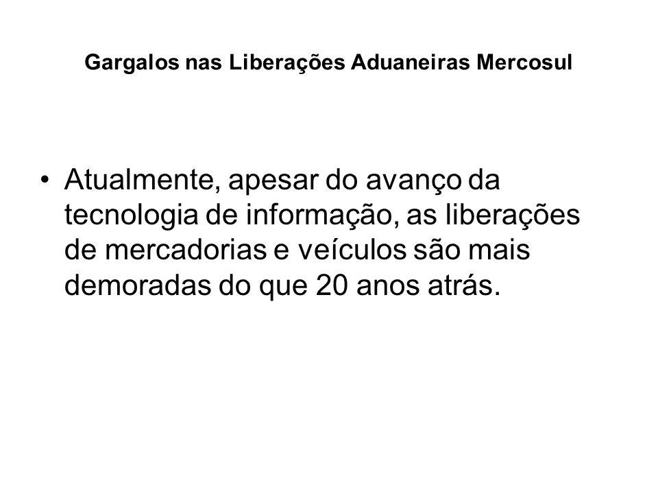 Gargalos nas Liberações Aduaneiras Mercosul Desde a criação do Mercosul, continuam os países a terem procedimentos próprios e não integrados nos despachos de mercadorias.