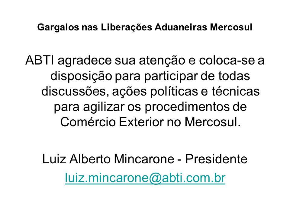 Gargalos nas Liberações Aduaneiras Mercosul ABTI agradece sua atenção e coloca-se a disposição para participar de todas discussões, ações políticas e
