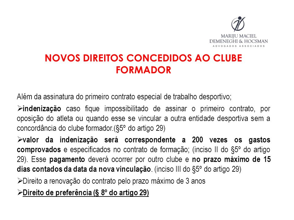 NOVOS DIREITOS CONCEDIDOS AO CLUBE FORMADOR Além da assinatura do primeiro contrato especial de trabalho desportivo; indenização caso fique impossibil