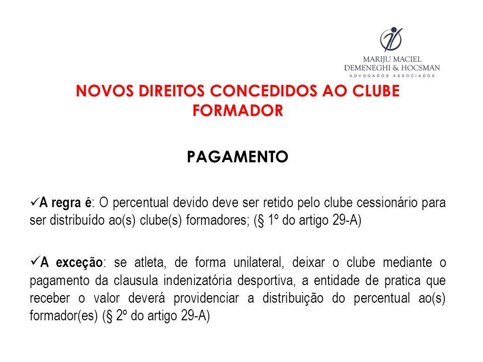 NOVOS DIREITOS CONCEDIDOS AO CLUBE FORMADOR PAGAMENTO A regra é : O percentual devido deve ser retido pelo clube cessionário para ser distribuído ao(s
