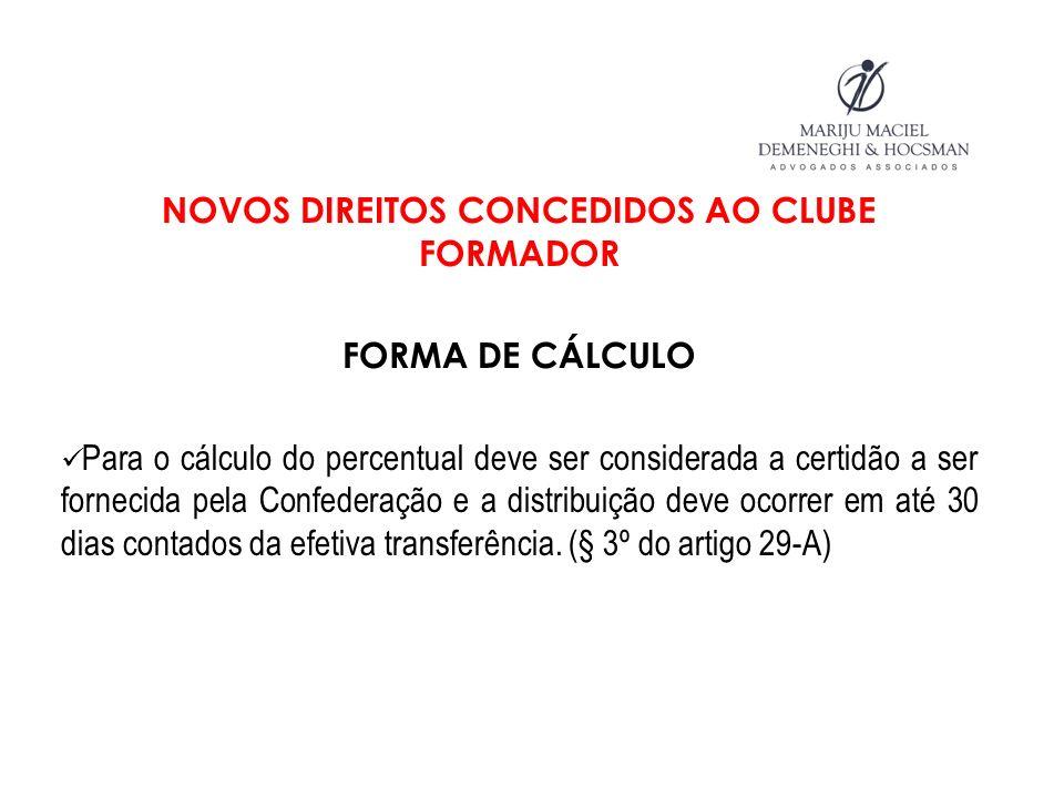 NOVOS DIREITOS CONCEDIDOS AO CLUBE FORMADOR FORMA DE CÁLCULO Para o cálculo do percentual deve ser considerada a certidão a ser fornecida pela Confede