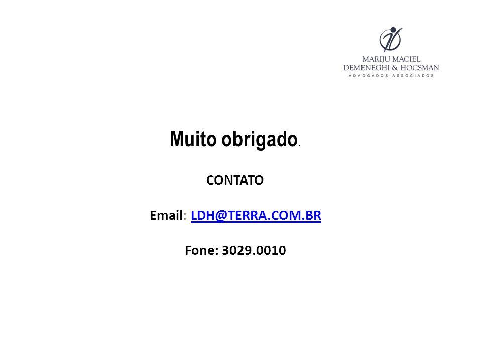 Muito obrigado. CONTATO Email: LDH@TERRA.COM.BRLDH@TERRA.COM.BR Fone: 3029.0010