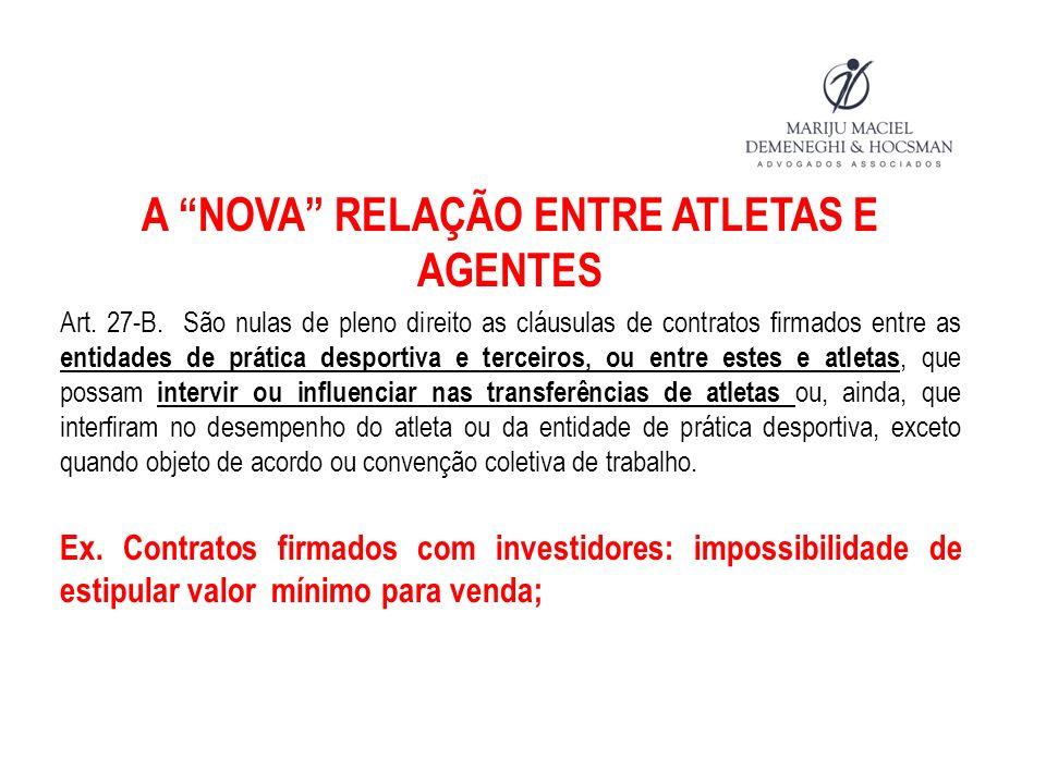A NOVA RELAÇÃO ENTRE ATLETAS E AGENTES Art. 27-B. São nulas de pleno direito as cláusulas de contratos firmados entre as entidades de prática desporti