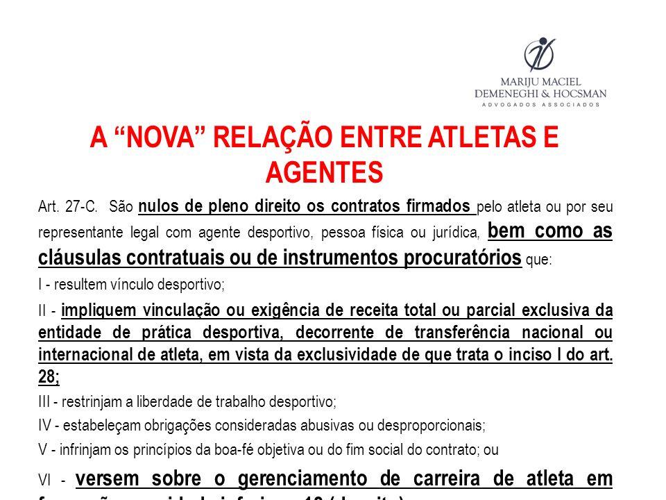 A NOVA RELAÇÃO ENTRE ATLETAS E AGENTES Art. 27-C. São nulos de pleno direito os contratos firmados pelo atleta ou por seu representante legal com agen