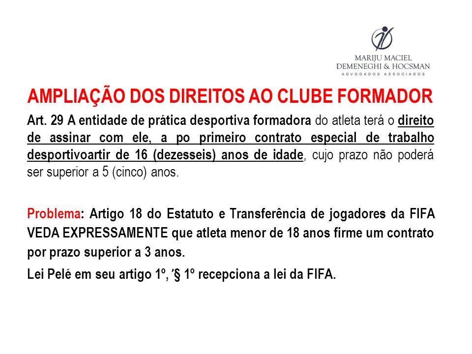 AMPLIAÇÃO DOS DIREITOS AO CLUBE FORMADOR Art. 29 A entidade de prática desportiva formadora do atleta terá o direito de assinar com ele, a po primeiro