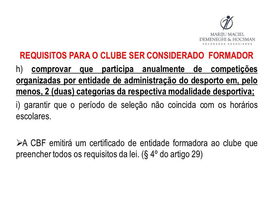 REQUISITOS PARA O CLUBE SER CONSIDERADO FORMADOR h) comprovar que participa anualmente de competições organizadas por entidade de administração do des