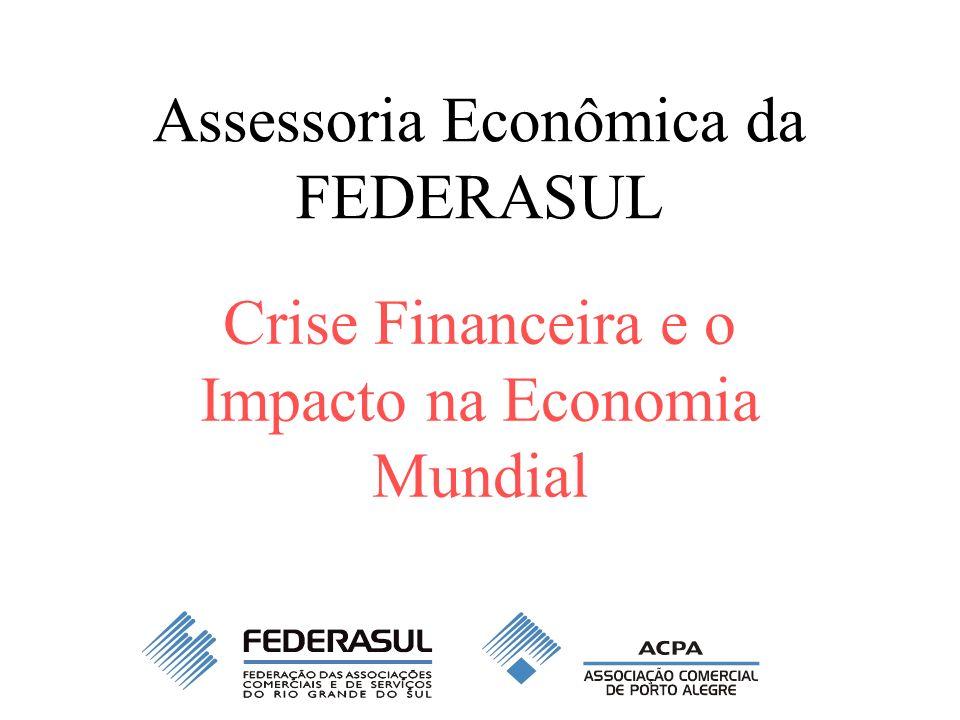 Assessoria Econômica da FEDERASUL Crise Financeira e o Impacto na Economia Mundial