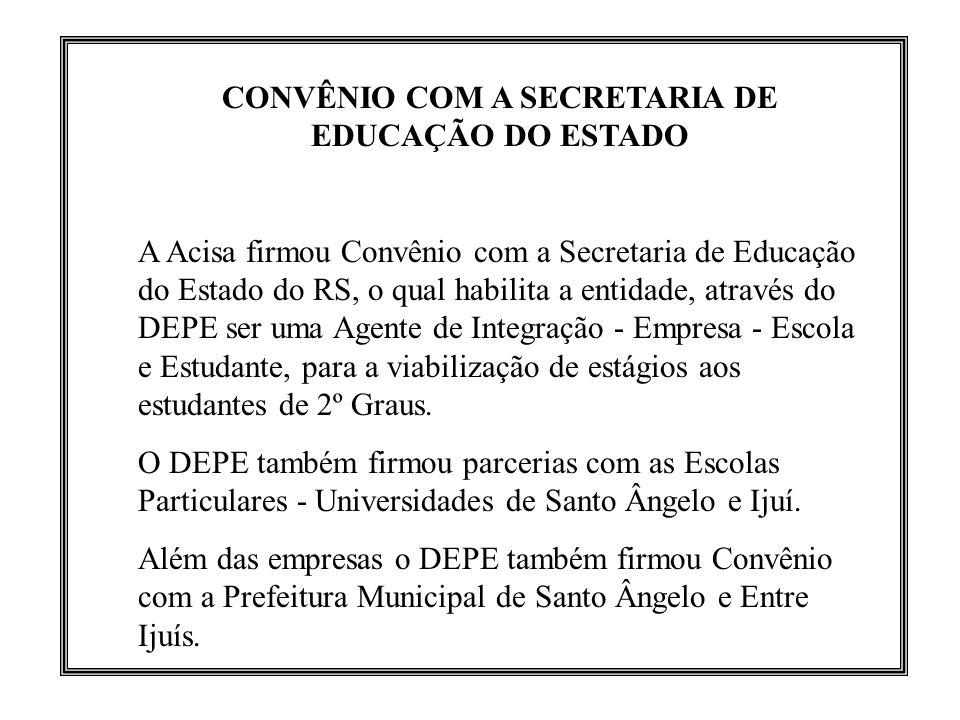 CONVÊNIO COM A SECRETARIA DE EDUCAÇÃO DO ESTADO A Acisa firmou Convênio com a Secretaria de Educação do Estado do RS, o qual habilita a entidade, atra
