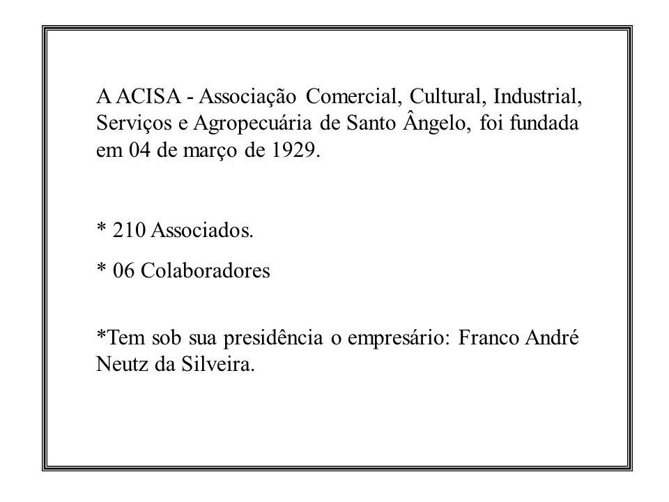 A ACISA - Associação Comercial, Cultural, Industrial, Serviços e Agropecuária de Santo Ângelo, foi fundada em 04 de março de 1929. * 210 Associados. *