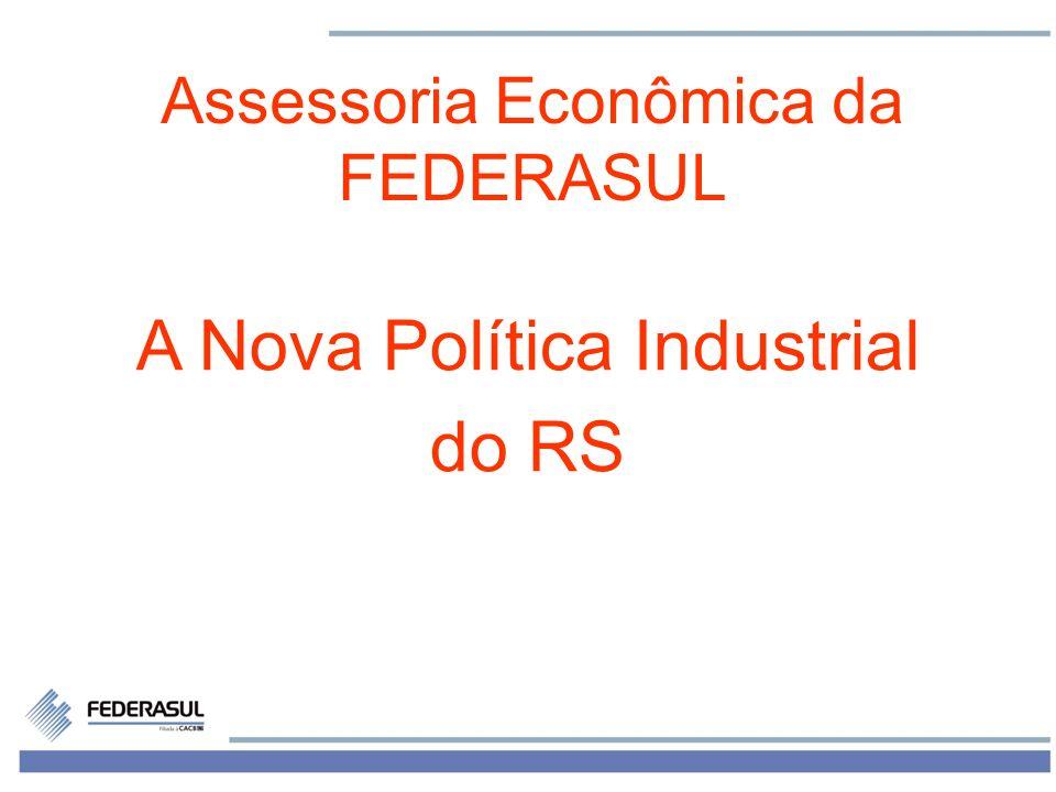 1 Assessoria Econômica da FEDERASUL A Nova Política Industrial do RS