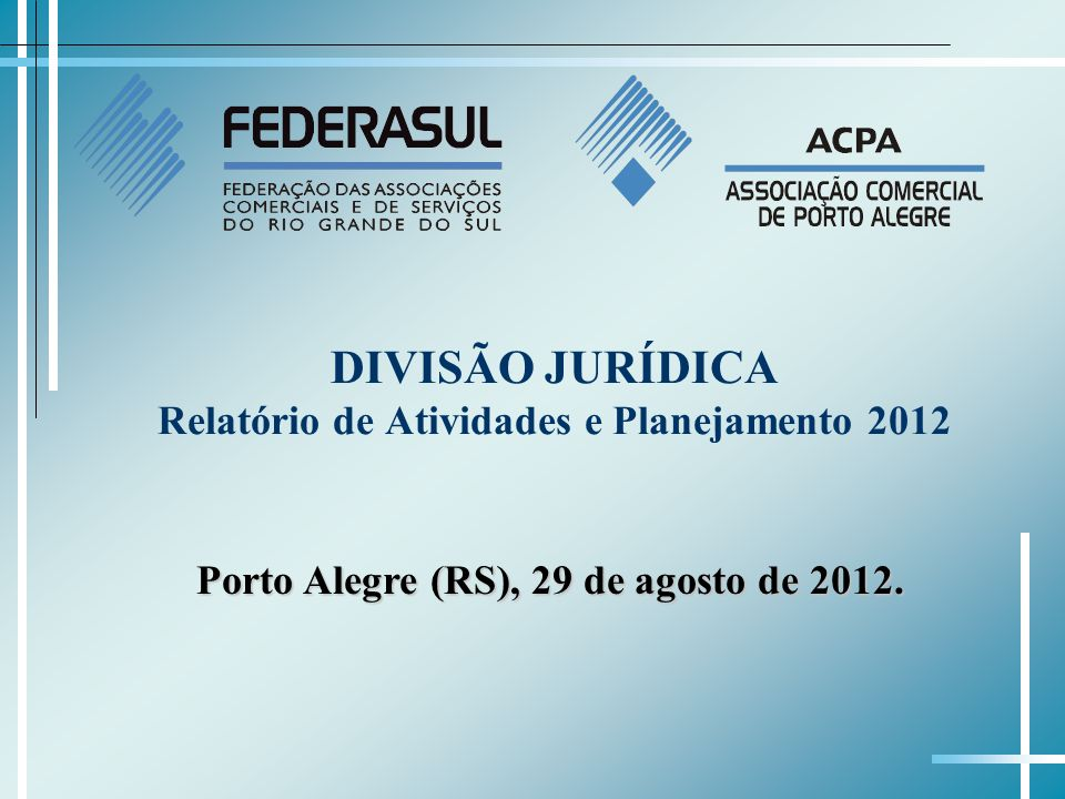 DIVISÃO JURÍDICA Relatório de Atividades e Planejamento 2012 Porto Alegre (RS), 29 de agosto de 2012.