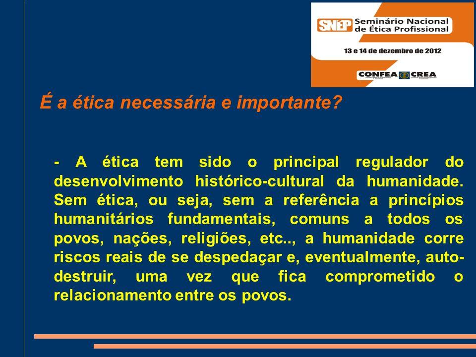 - A ética tem sido o principal regulador do desenvolvimento histórico-cultural da humanidade.