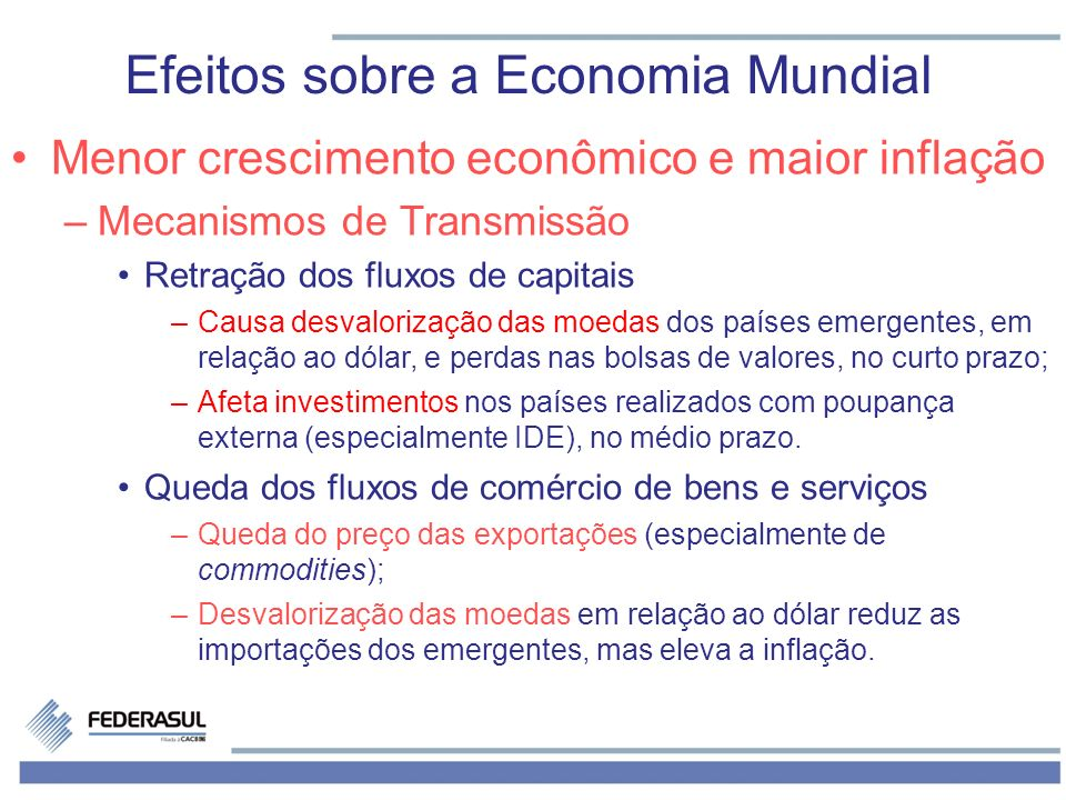 Menor crescimento econômico e maior inflação –Mecanismos de Transmissão Retração dos fluxos de capitais –Causa desvalorização das moedas dos países em
