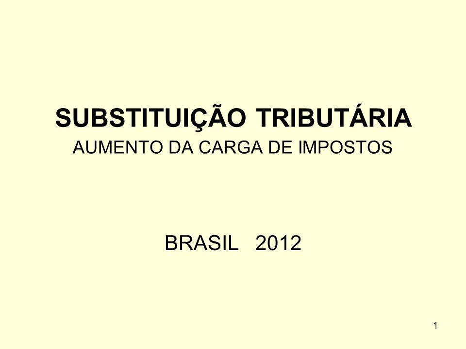 1 SUBSTITUIÇÃO TRIBUTÁRIA AUMENTO DA CARGA DE IMPOSTOS BRASIL 2012