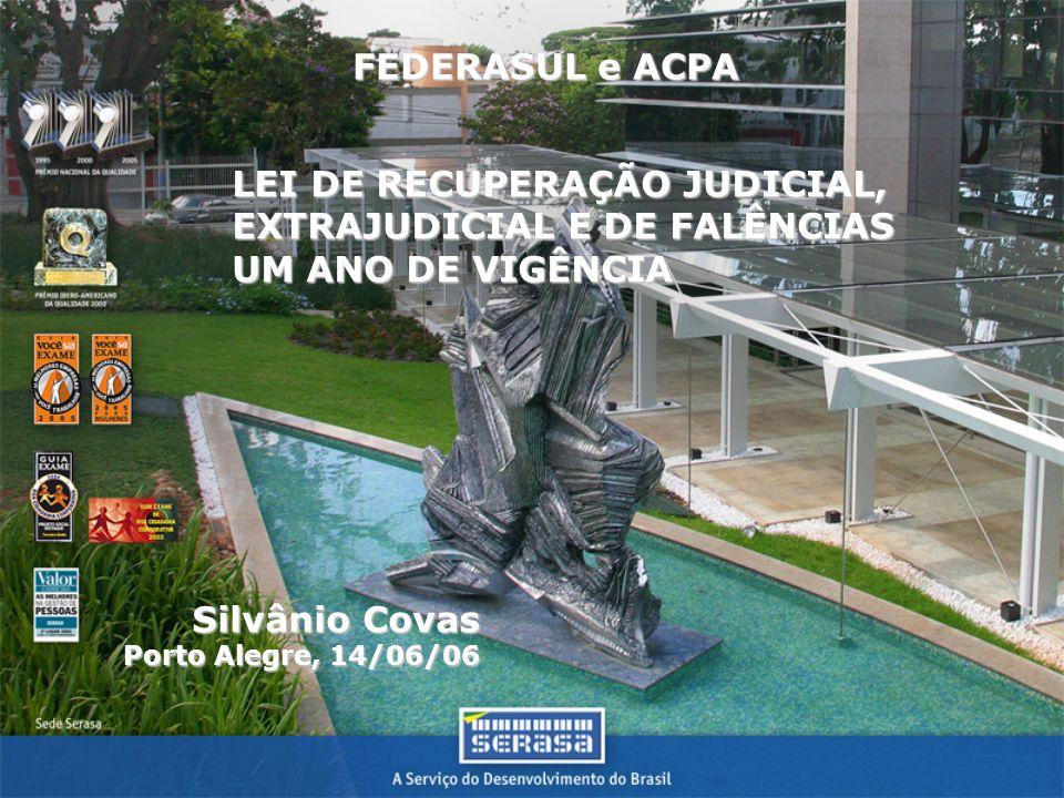 FEDERASUL e ACPA LEI DE RECUPERAÇÃO JUDICIAL, EXTRAJUDICIAL E DE FALÊNCIAS UM ANO DE VIGÊNCIA Silvânio Covas Porto Alegre, 14/06/06
