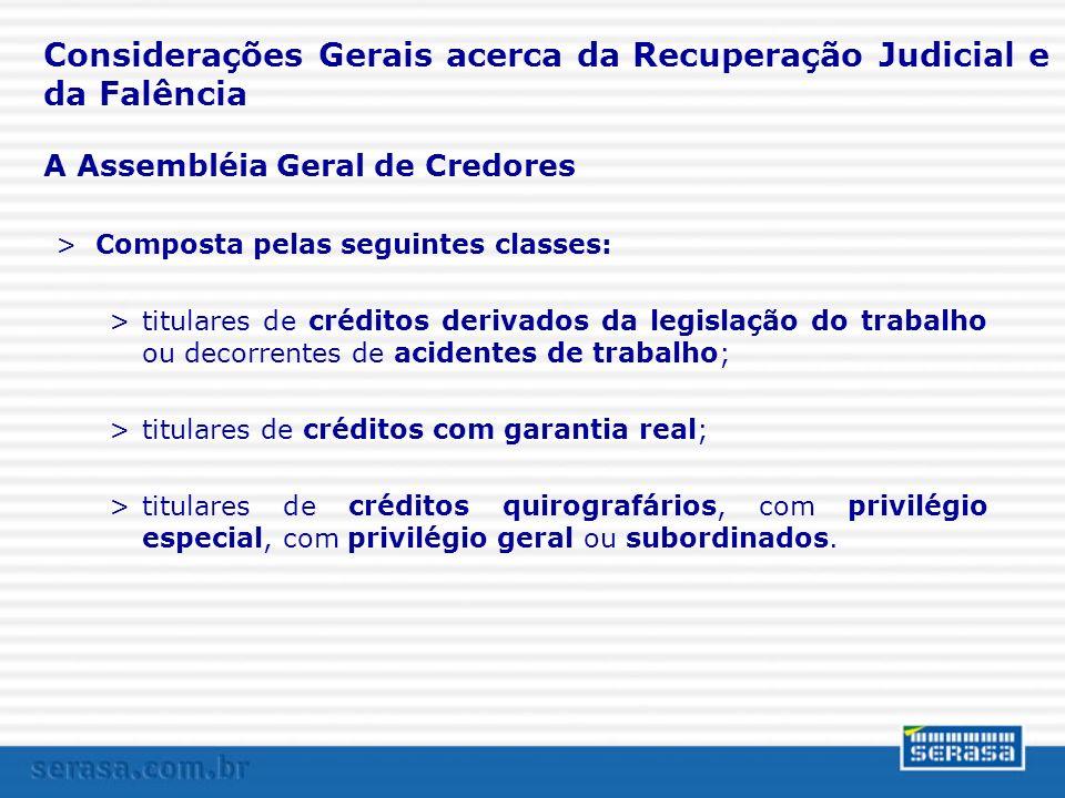 A Assembléia Geral de Credores >Composta pelas seguintes classes: >titulares de créditos derivados da legislação do trabalho ou decorrentes de acident