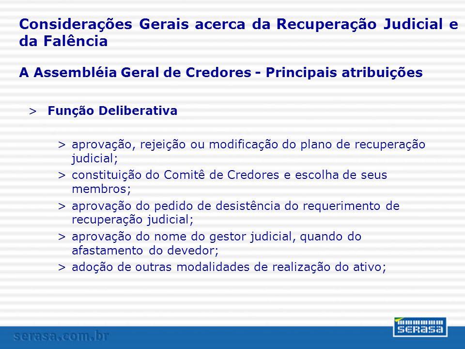 A Assembléia Geral de Credores - Principais atribuições Considerações Gerais acerca da Recuperação Judicial e da Falência >Função Deliberativa >aprova