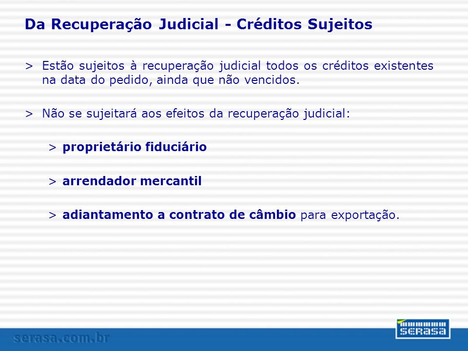 Da Recuperação Judicial - Créditos Sujeitos >Estão sujeitos à recuperação judicial todos os créditos existentes na data do pedido, ainda que não venci