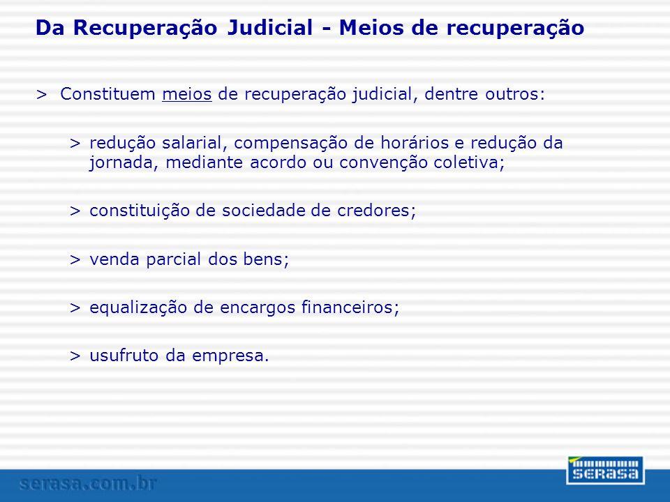 Da Recuperação Judicial - Meios de recuperação >Constituem meios de recuperação judicial, dentre outros: >redução salarial, compensação de horários e