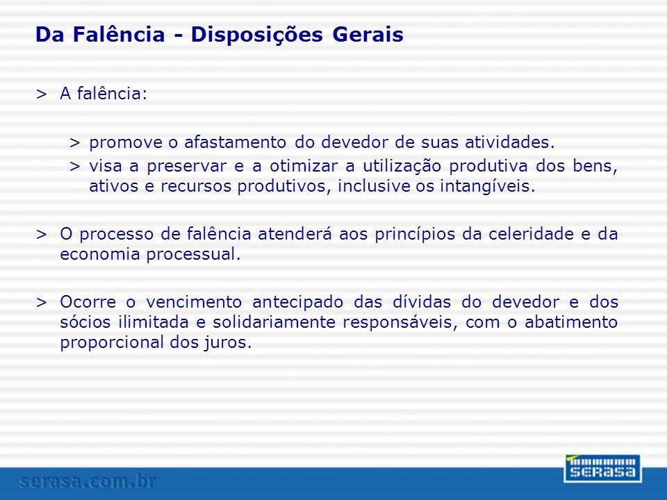 Da Falência - Disposições Gerais >A falência: >promove o afastamento do devedor de suas atividades. >visa a preservar e a otimizar a utilização produt