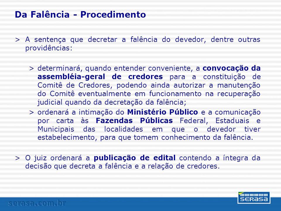 Da Falência - Procedimento >A sentença que decretar a falência do devedor, dentre outras providências: >determinará, quando entender conveniente, a co