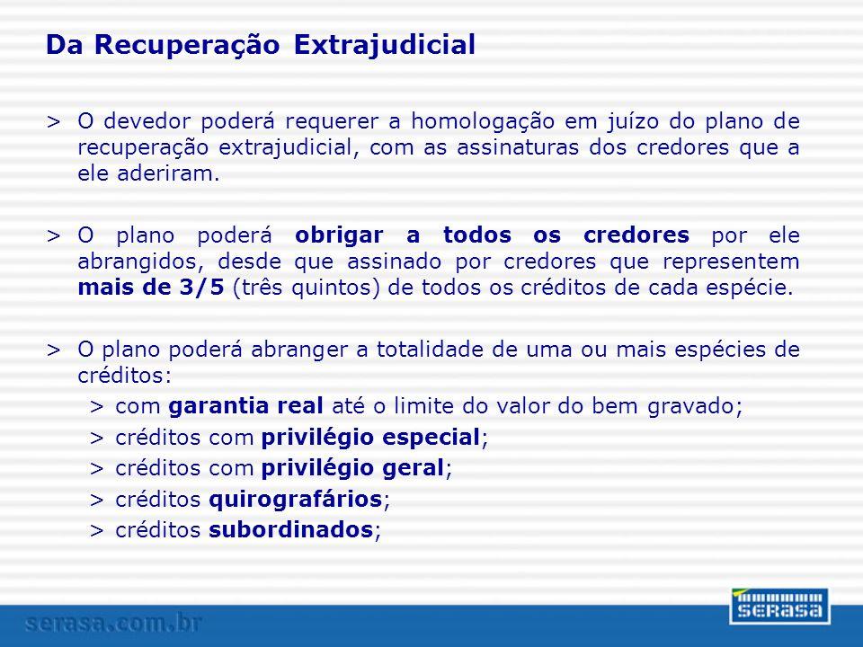 Da Recuperação Extrajudicial >O devedor poderá requerer a homologação em juízo do plano de recuperação extrajudicial, com as assinaturas dos credores