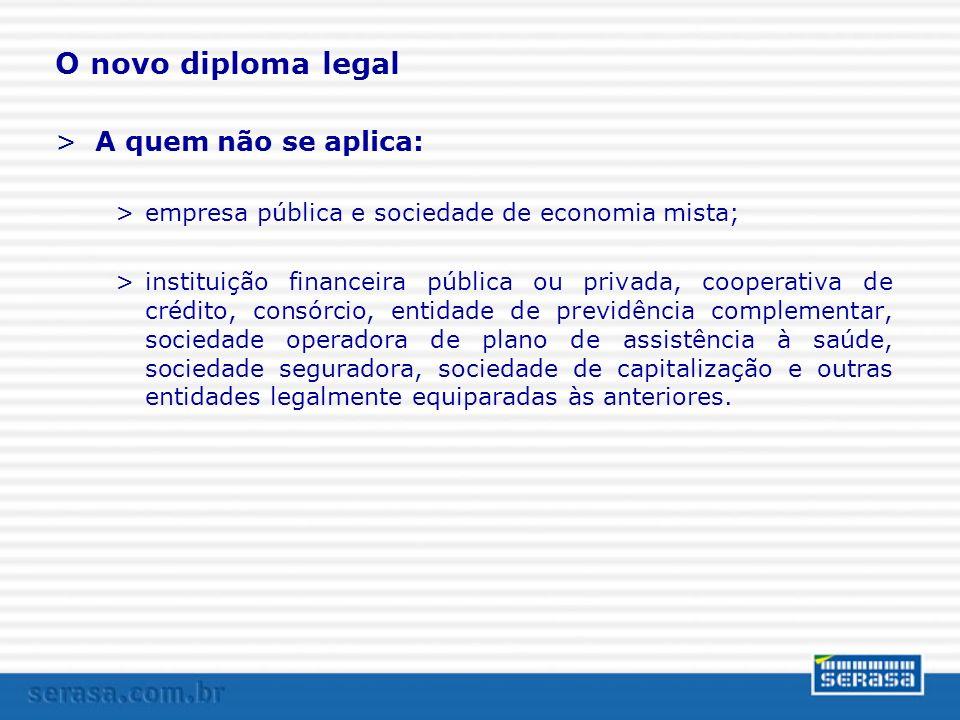 O novo diploma legal >A quem não se aplica: >empresa pública e sociedade de economia mista; >instituição financeira pública ou privada, cooperativa de