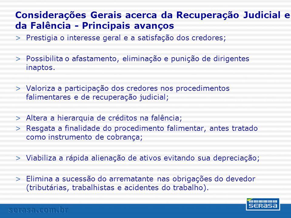 Considerações Gerais acerca da Recuperação Judicial e da Falência - Principais avanços >Prestigia o interesse geral e a satisfação dos credores; >Poss
