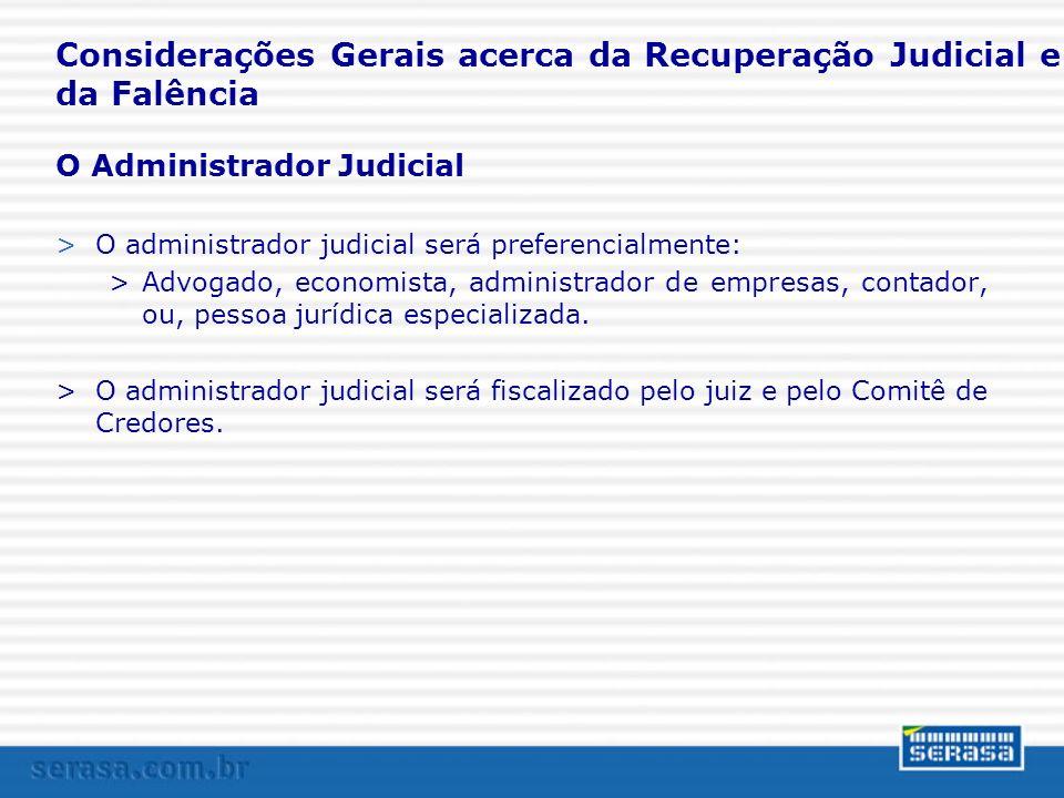 Considerações Gerais acerca da Recuperação Judicial e da Falência >O administrador judicial será preferencialmente: >Advogado, economista, administrad