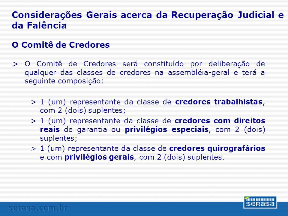 O Comitê de Credores >O Comitê de Credores será constituído por deliberação de qualquer das classes de credores na assembléia-geral e terá a seguinte