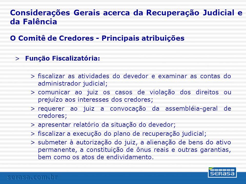 O Comitê de Credores - Principais atribuições Considerações Gerais acerca da Recuperação Judicial e da Falência >Função Fiscalizatória: >fiscalizar as