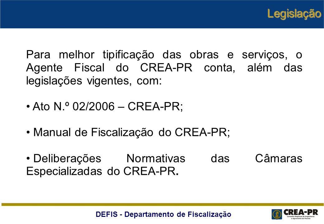 DEFIS - Departamento de Fiscalização Para melhor tipificação das obras e serviços, o Agente Fiscal do CREA-PR conta, além das legislações vigentes, co