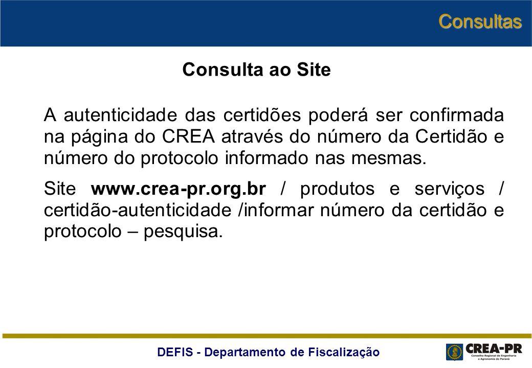 DEFIS - Departamento de Fiscalização A autenticidade das certidões poderá ser confirmada na página do CREA através do número da Certidão e número do p