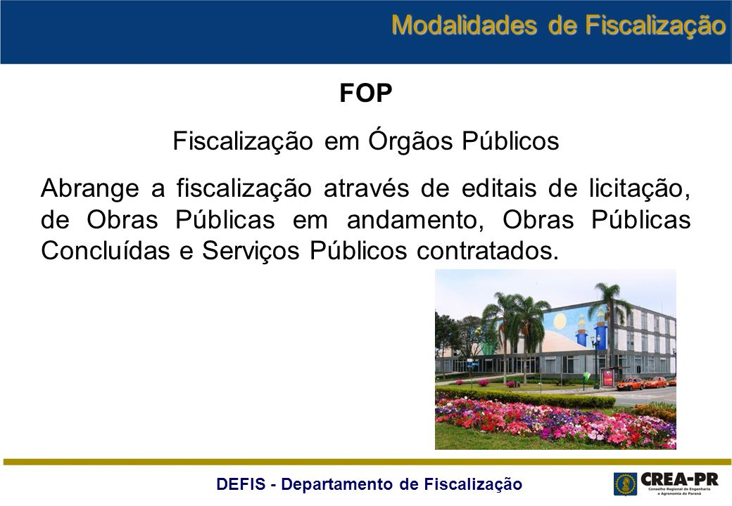 DEFIS - Departamento de Fiscalização FOP Fiscalização em Órgãos Públicos Abrange a fiscalização através de editais de licitação, de Obras Públicas em