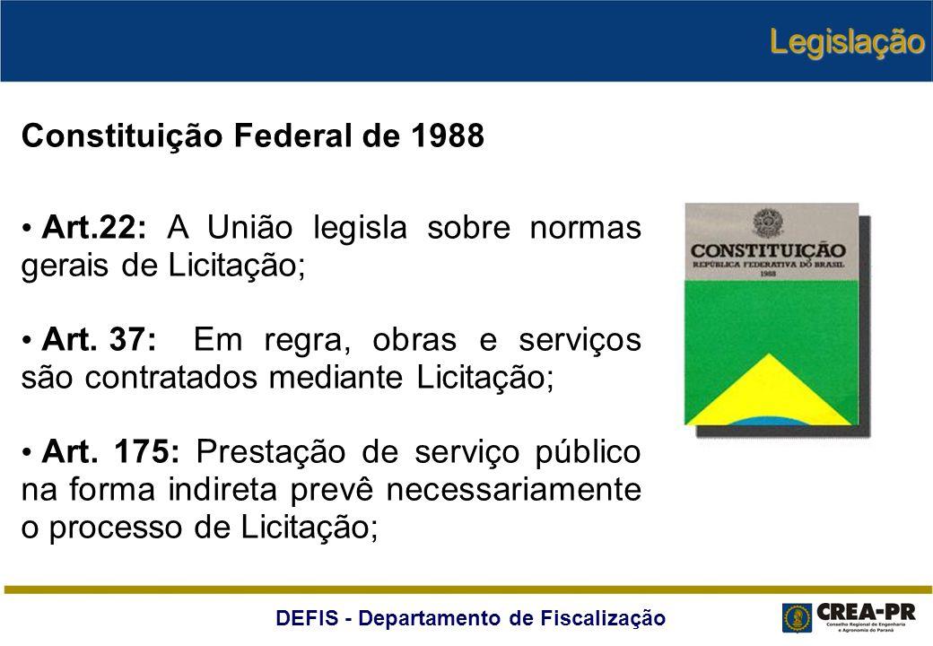 DEFIS - Departamento de Fiscalização Constituição Federal de 1988 Art.22: A União legisla sobre normas gerais de Licitação; Art. 37: Em regra, obras e