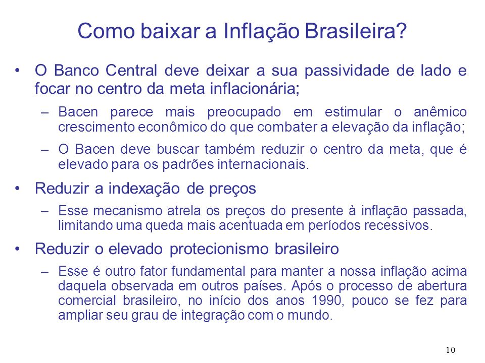 10 O Banco Central deve deixar a sua passividade de lado e focar no centro da meta inflacionária ; –Bacen parece mais preocupado em estimular o anêmic