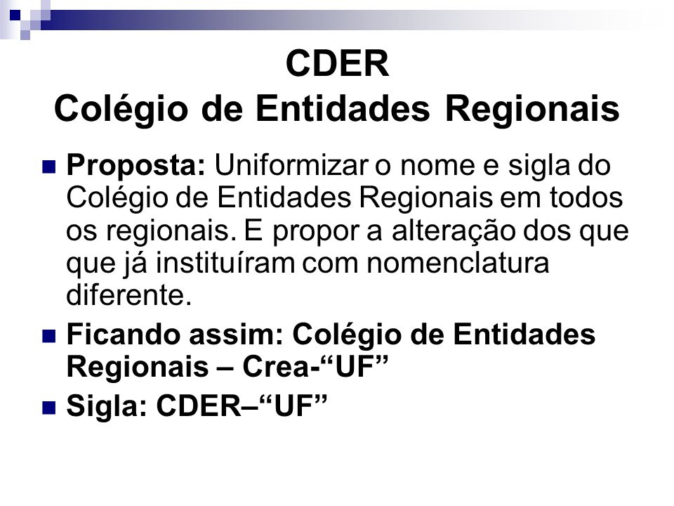 CDER Colégio de Entidades Regionais Proposta: Uniformizar o nome e sigla do Colégio de Entidades Regionais em todos os regionais. E propor a alteração