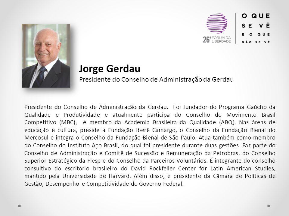 Jorge Gerdau Presidente do Conselho de Administração da Gerdau Presidente do Conselho de Administração da Gerdau. Foi fundador do Programa Gaúcho da Q